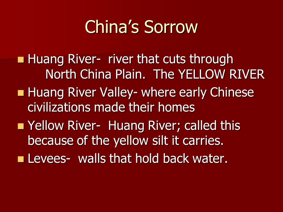 China's Sorrow Huang River- river that cuts through North China Plain.