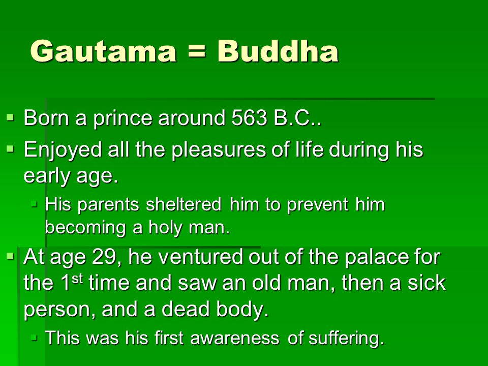 Gautama = Buddha  Born a prince around 563 B.C..
