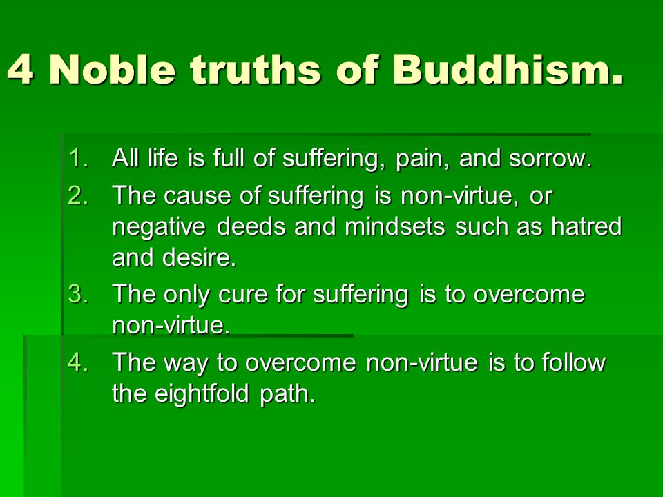 4 Noble truths of Buddhism.1.All life is full of suffering, pain, and sorrow.