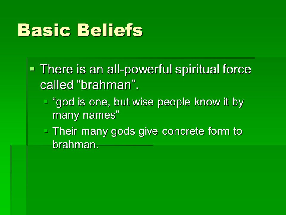 Basic Beliefs  There is an all-powerful spiritual force called brahman .