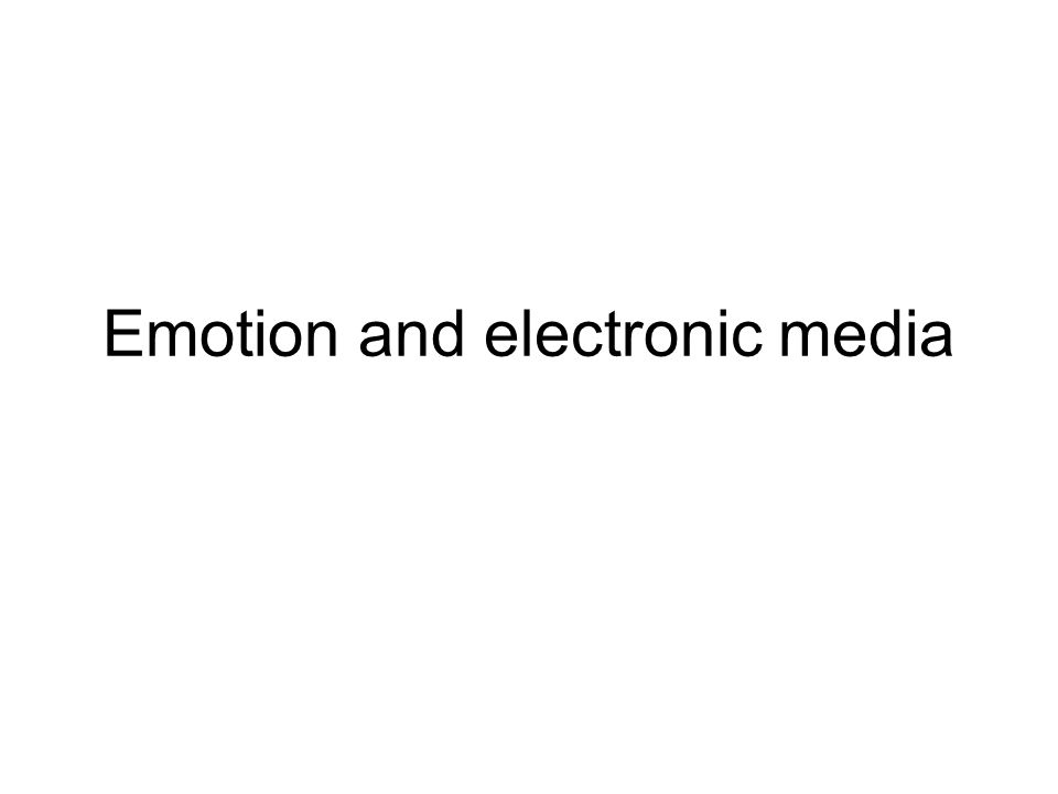 Emotion and electronic media