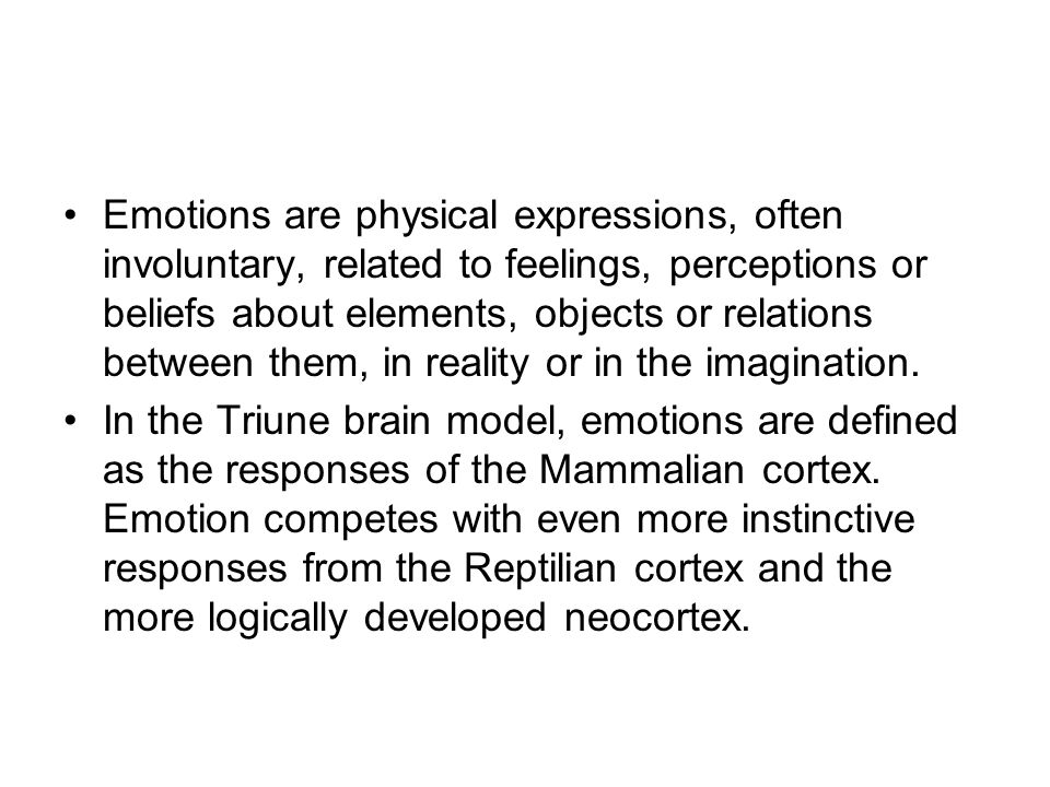 Emotions are physical expressions, often involuntary, related to feelings, perceptions or beliefs about elements, objects or relations between them, i