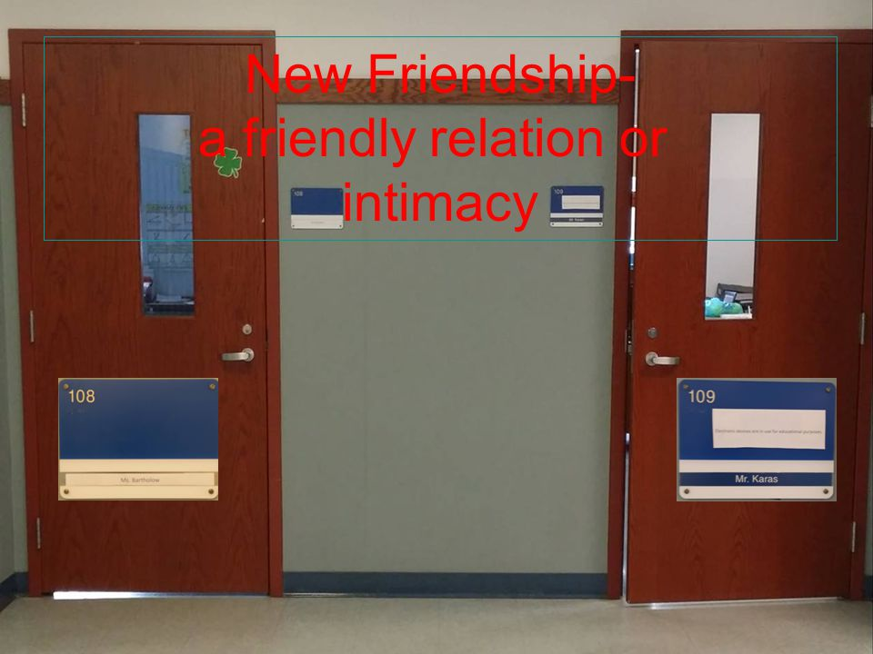 New Friendship- a friendly relation or intimacy