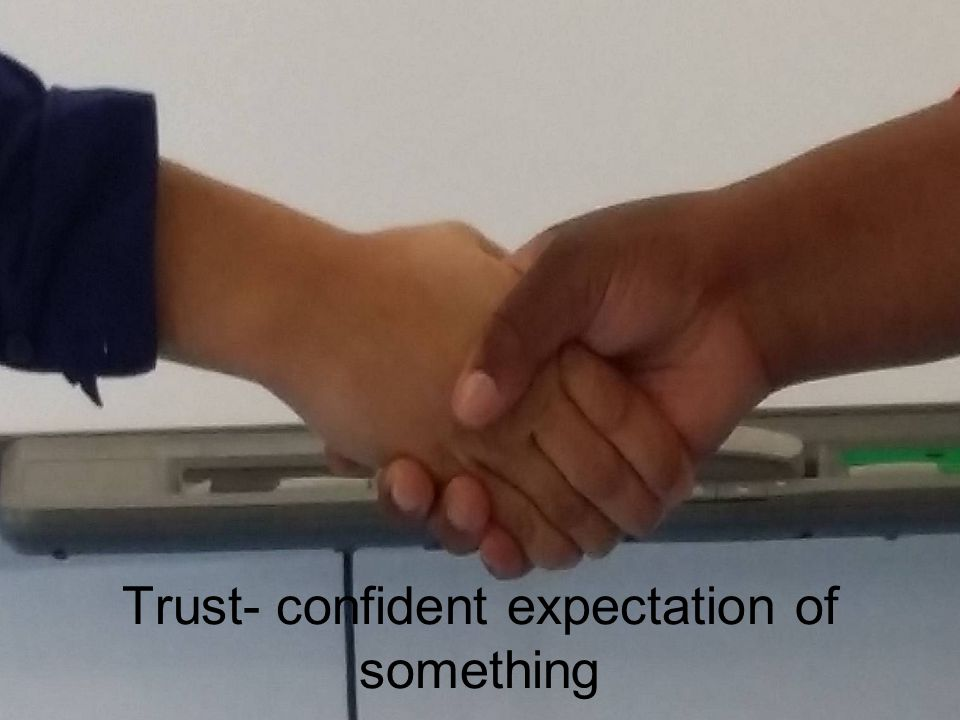 Trust- confident expectation of something