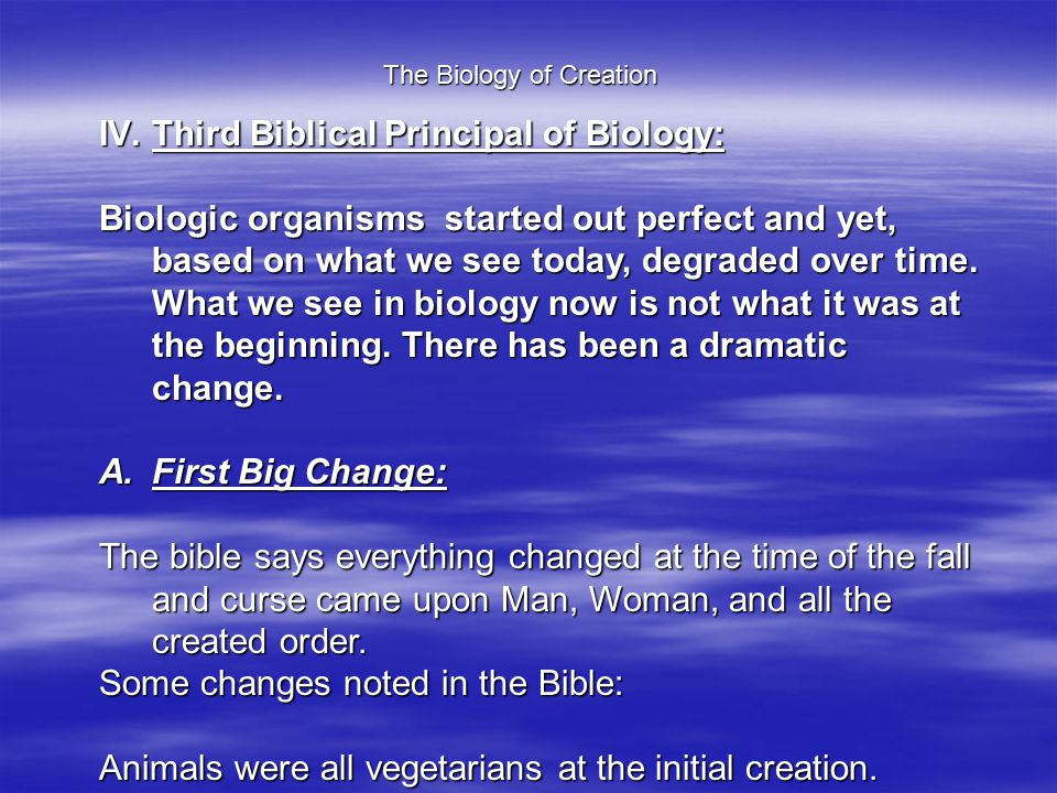 The Biology of Creation IV.Third Biblical Principal of Biology: Biologic organisms started out perfect and yet, based on what we see today, degraded over time.