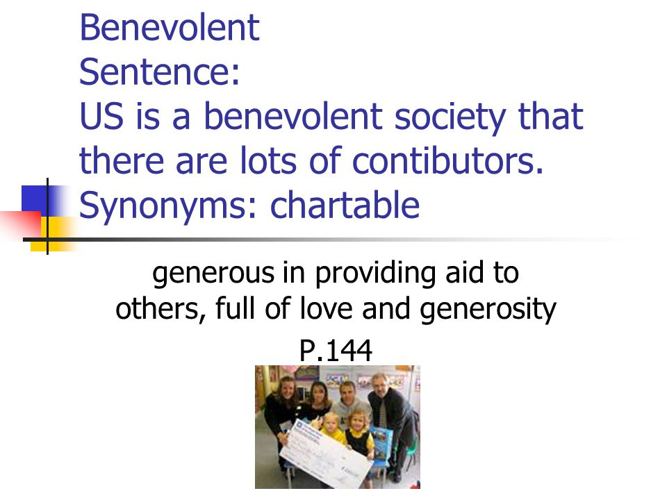 Benevolent Sentence: US is a benevolent society that there are lots of contibutors.