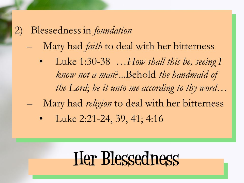 To our mothers: For many, there is bitterness attached to motherhood: –Bitterness of change –Bitterness of growth –Bitterness of sin –Bitterness of loss But please do not lose sight of the blessedness of motherhood: –Blessedness of opportunity –Blessedness of foundation