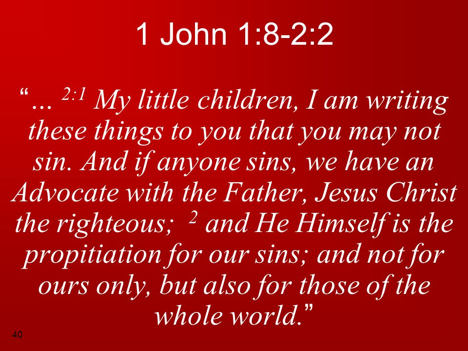"""40 1 John 1:8-2:2 """" … 2:1 My little children, I am writing these things to you that you may not sin. And if anyone sins, we have an Advocate with the"""