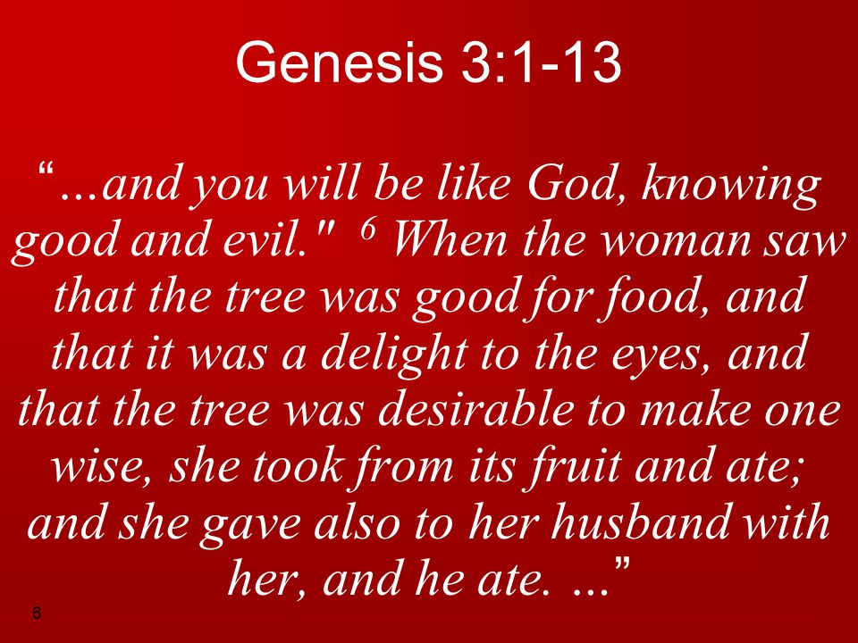 """6 Genesis 3:1-13 """" …and you will be like God, knowing good and evil."""