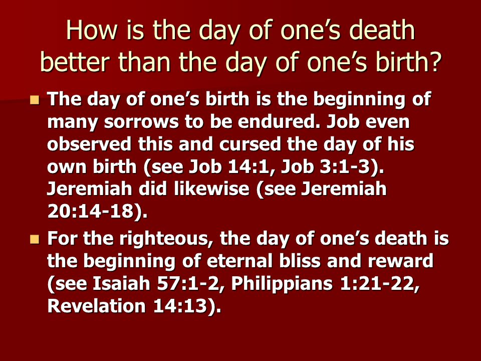 How is the day of one's death better than the day of one's birth.