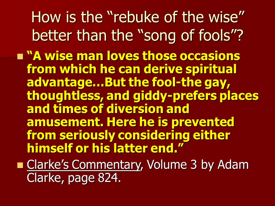 How is the rebuke of the wise better than the song of fools .