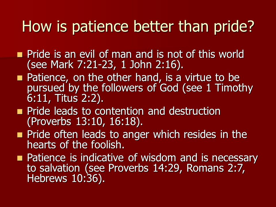 How is patience better than pride.
