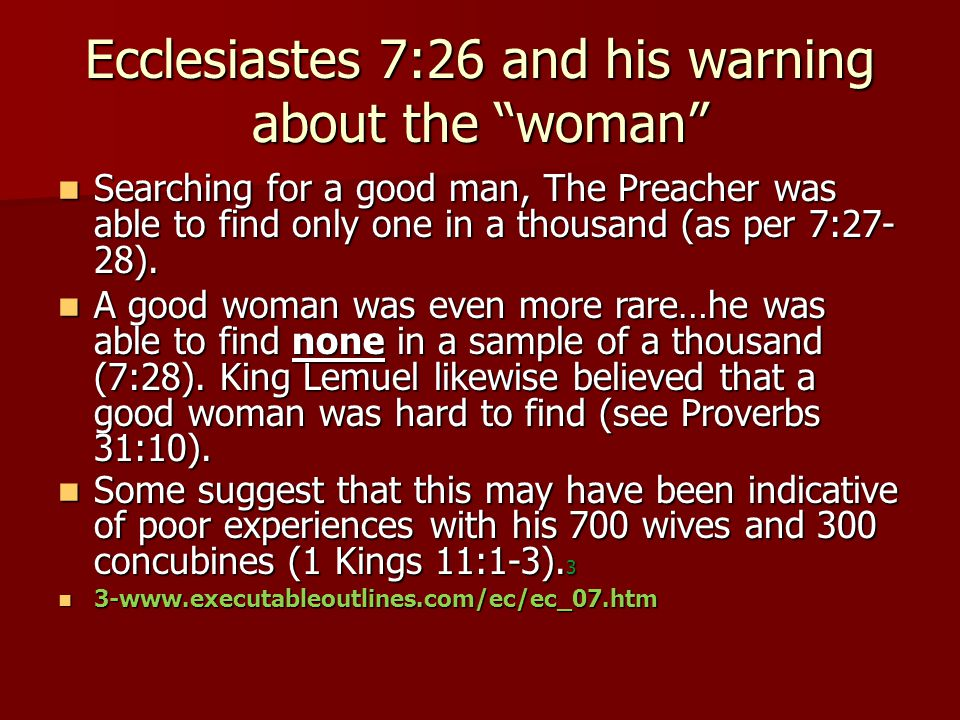 Searching for a good man, The Preacher was able to find only one in a thousand (as per 7:27- 28).