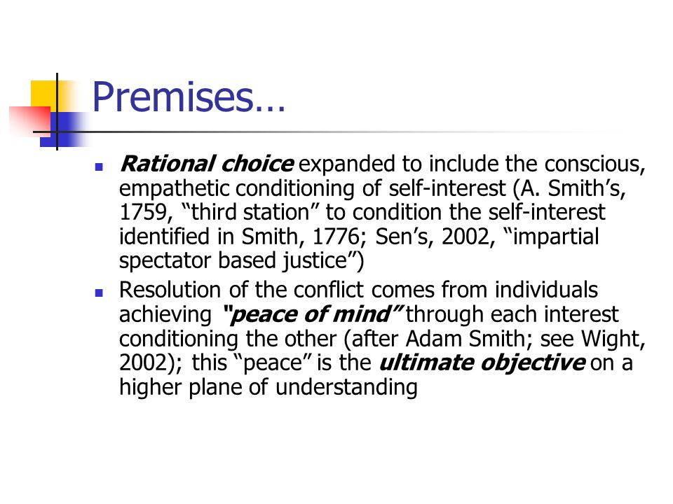 Premises… Rational choice expanded to include the conscious, empathetic conditioning of self-interest (A.