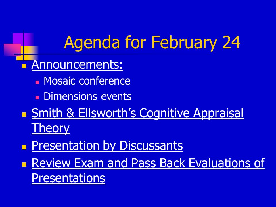 Agenda for February 24 Announcements: Mosaic conference Dimensions events Smith & Ellsworth's Cognitive Appraisal Theory Presentation by Discussants R