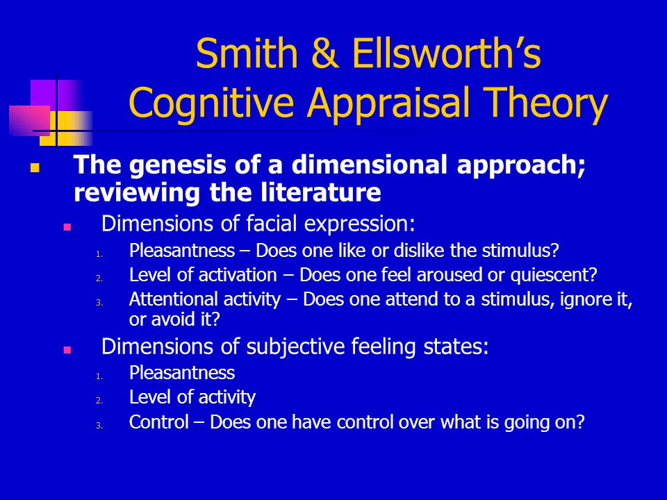 Smith & Ellsworth's Cognitive Appraisal Theory The genesis of a dimensional approach; reviewing the literature Dimensions of facial expression: 1. Ple