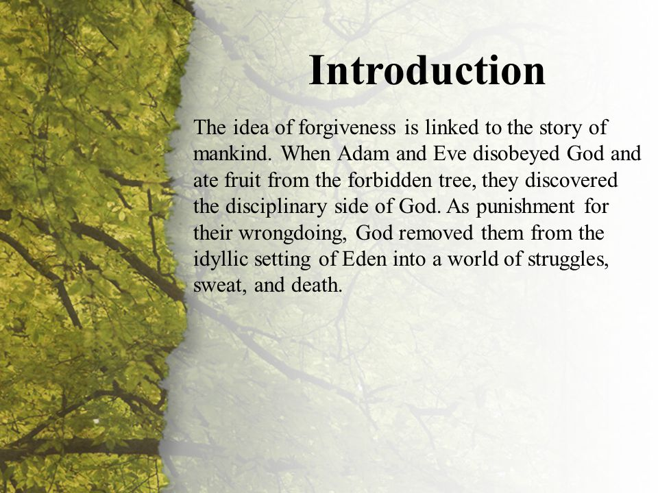 Introduction The idea of forgiveness is linked to the story of mankind.