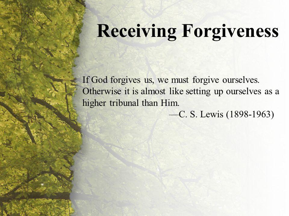II. Receiving Forgiveness Receiving Forgiveness If God forgives us, we must forgive ourselves.