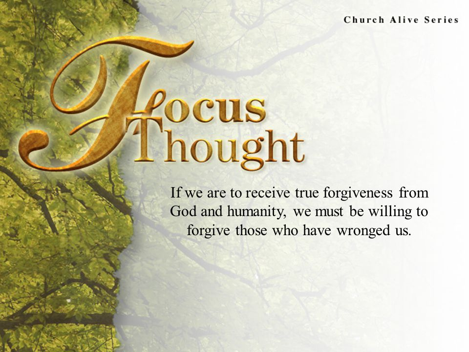 III.Extending Forgiveness (A) The unforgiving person will be unforgiven.