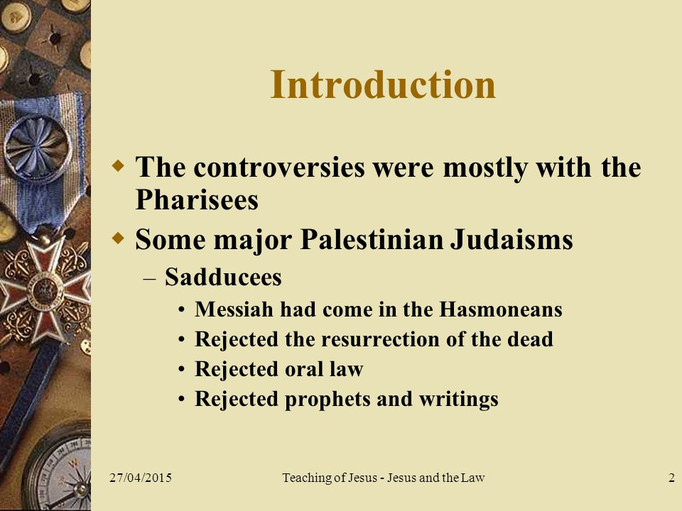 27/04/2015Teaching of Jesus - Jesus and the Law13 Two Sabbath disputes  In both cases the Sabbath was being violated – By reaping on the Sabbath day – By healing on the Sabbath day  The issue revolves around: – Does God intend his ceremonial regulations as rigid rules.