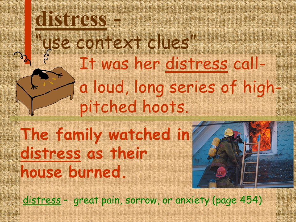distress – use context clues It was her distress call- a loud, long series of high- pitched hoots.