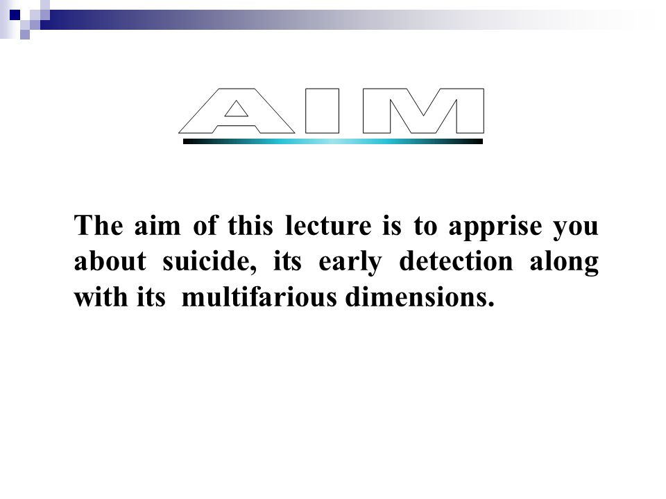 The aim of this lecture is to apprise you about suicide, its early detection along with its multifarious dimensions.