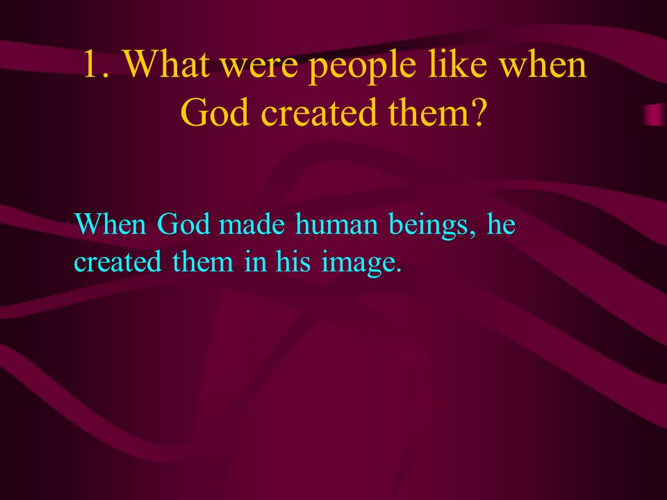 Genesis 1:26-27 Then God said, Let us make man in our image, in our likeness, and let them rule over the fish of the sea and the birds of the air, over the livestock, over all the earth, and over all the creatures that move along the ground. 27 So God created man in his own image, in the image of God he created him; male and female he created them.