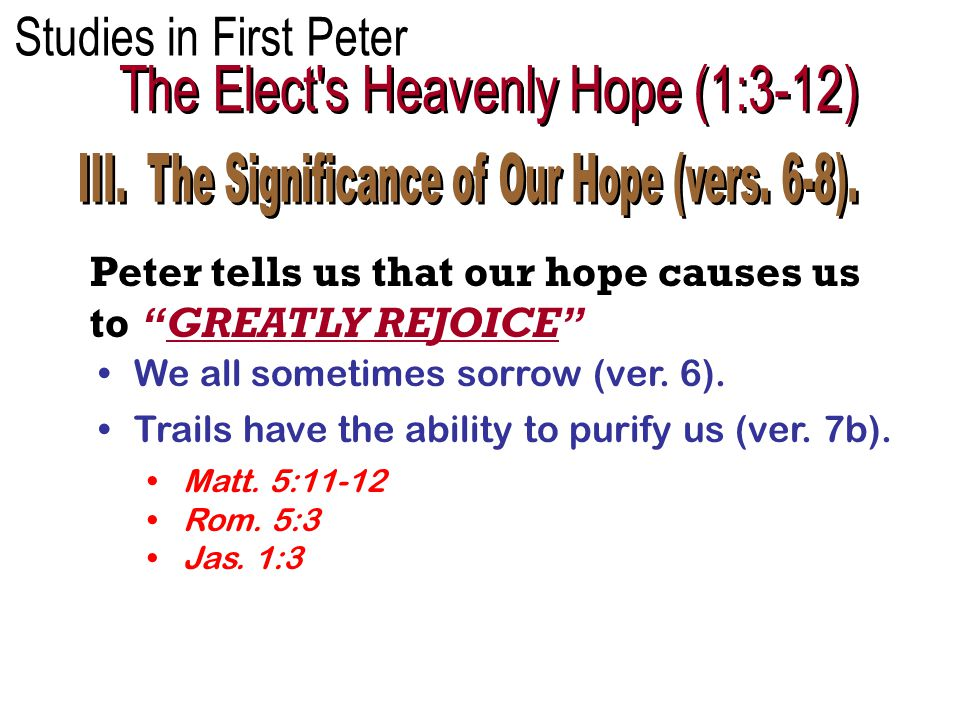 Peter tells us that our hope causes us to GREATLY REJOICE We all sometimes sorrow (ver.