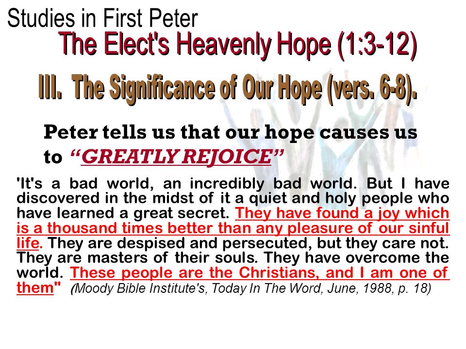 Peter tells us that our hope causes us to GREATLY REJOICE It s a bad world, an incredibly bad world.