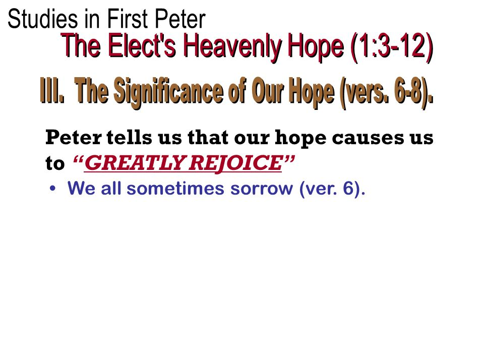 Peter tells us that our hope causes us to GREATLY REJOICE We all sometimes sorrow (ver. 6).
