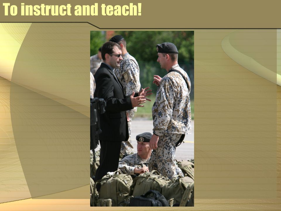 To instruct and teach!