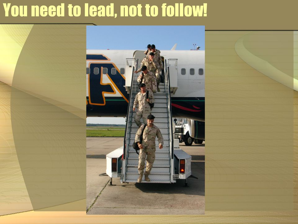 You need to lead, not to follow!