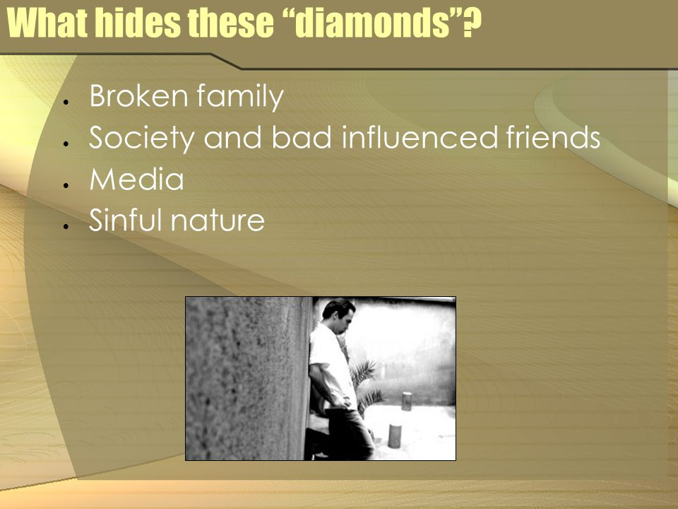 What hides these diamonds .
