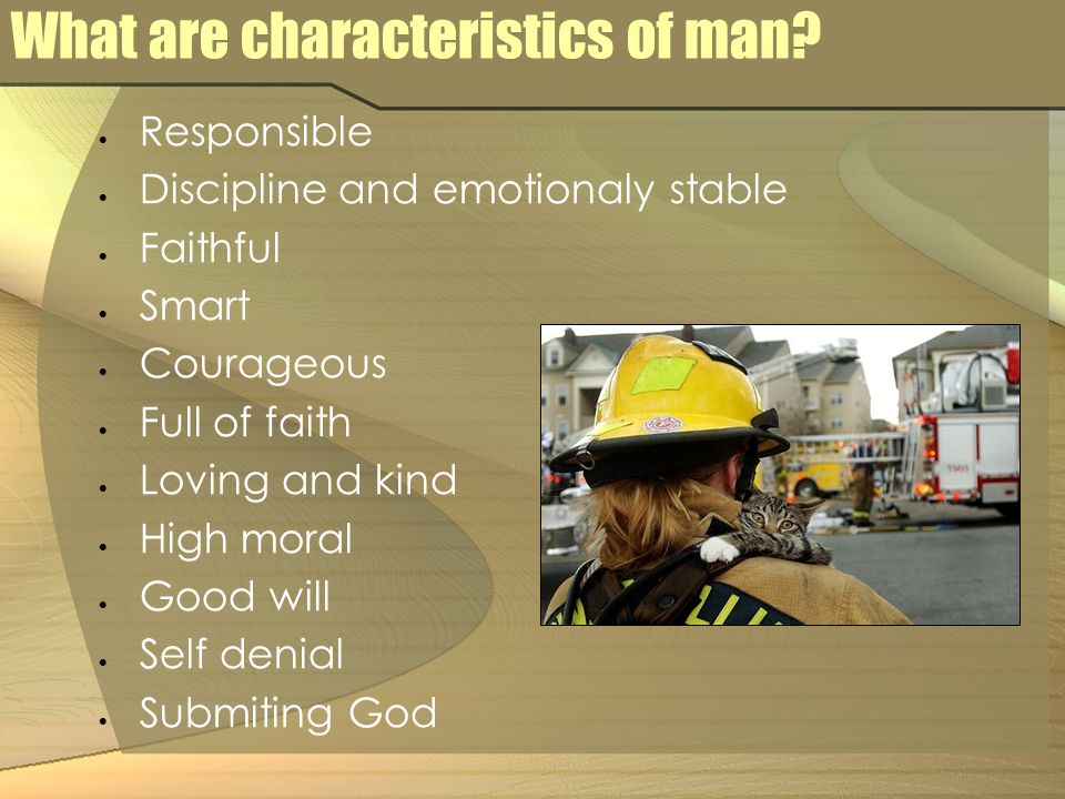 What are characteristics of man.