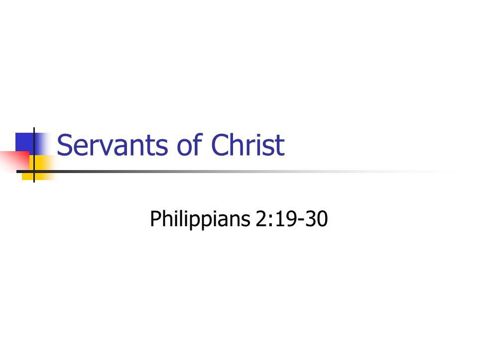 Servants of Christ Philippians 2:19-30