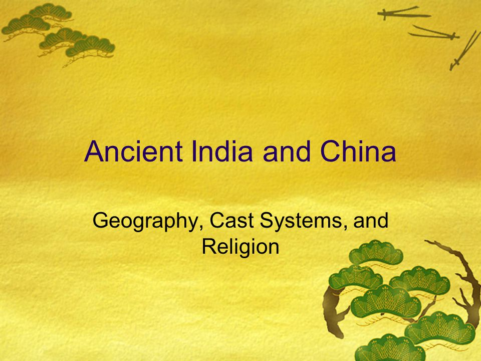 Geography  India and China separated by Himalayas -- two great truth seekers  Buddha and Confucius  India -- Why a sub continent.