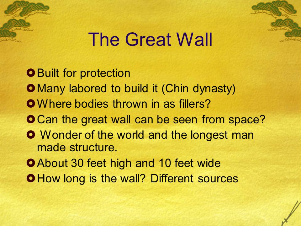The Great Wall  Built for protection  Many labored to build it (Chin dynasty)  Where bodies thrown in as fillers.
