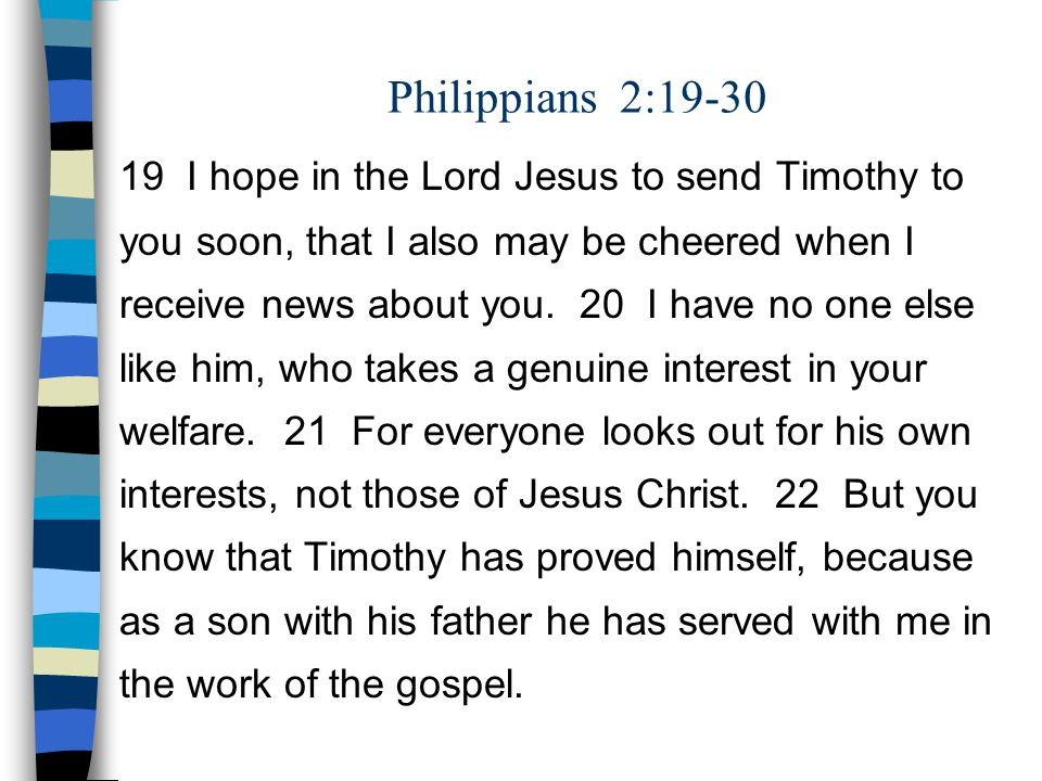 Philippians 2:19-30 19 I hope in the Lord Jesus to send Timothy to you soon, that I also may be cheered when I receive news about you.