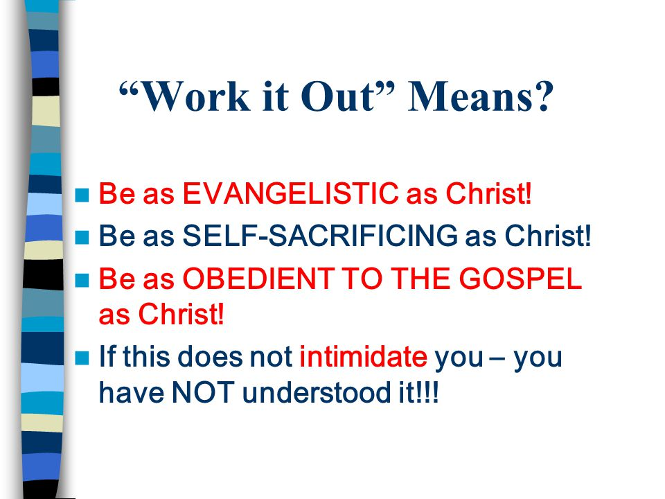 Work it Out Means. Be as EVANGELISTIC as Christ.