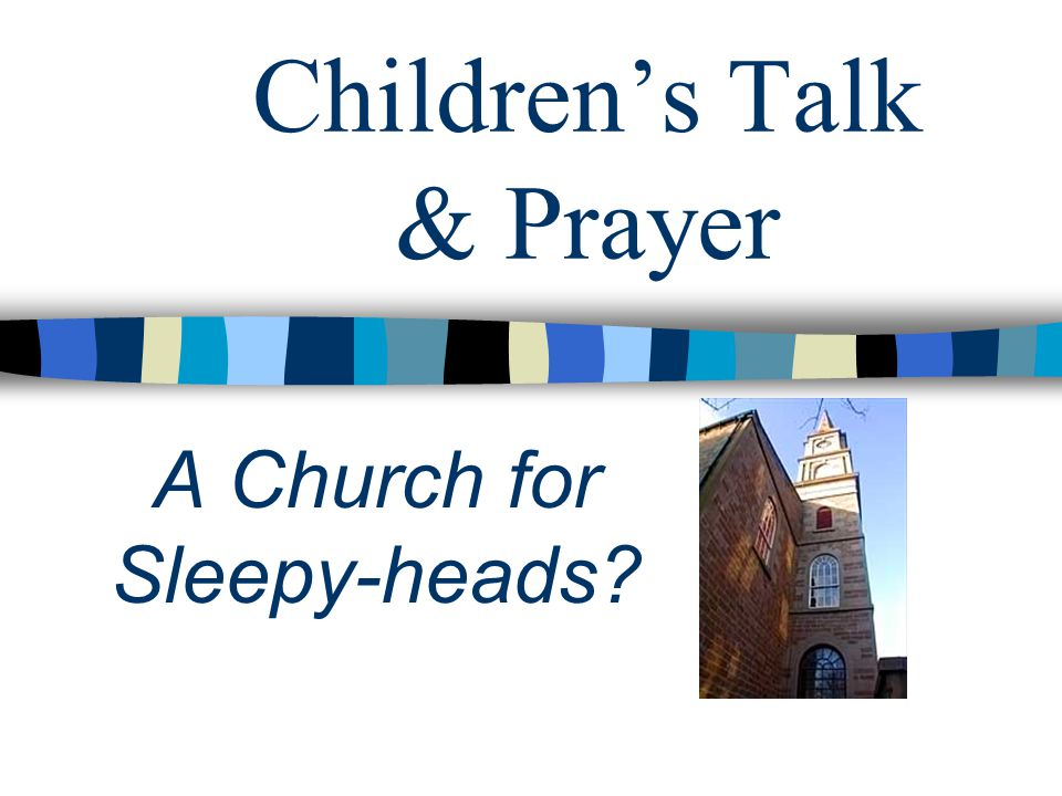 Children's Talk & Prayer A Church for Sleepy-heads