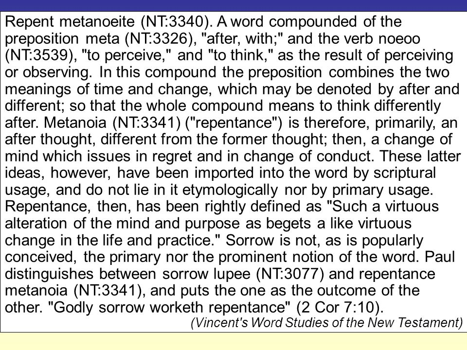Repent metanoeite (NT:3340). A word compounded of the preposition meta (NT:3326),