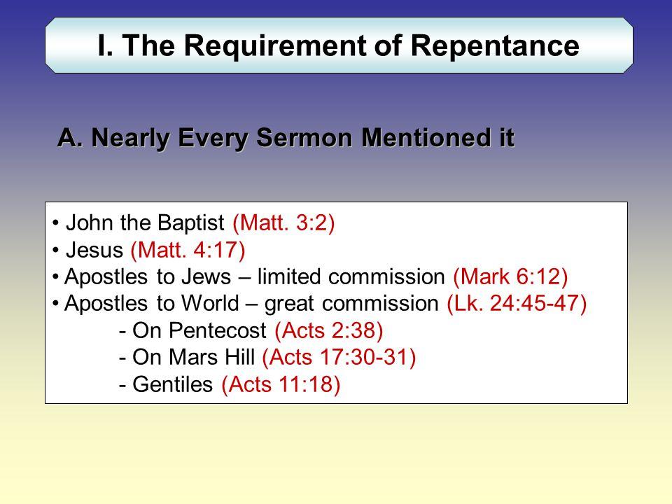 A. Nearly Every Sermon Mentioned it John the Baptist (Matt. 3:2) Jesus (Matt. 4:17) Apostles to Jews – limited commission (Mark 6:12) Apostles to Worl