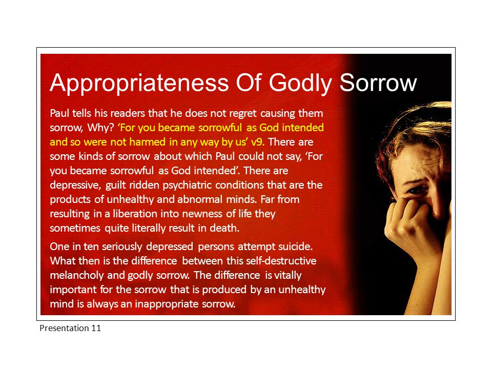 Presentation 11 True Repentance Is God-Centred The literal translation of the phrase godly sorrow v10 is in fact according to God sorrow .