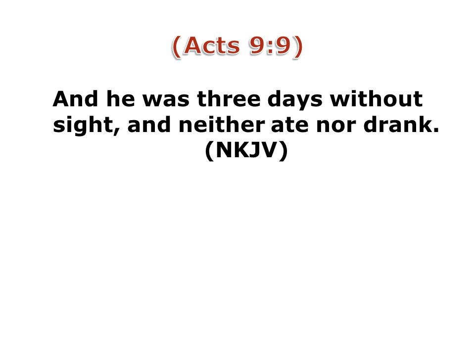 And he was three days without sight, and neither ate nor drank. (NKJV)