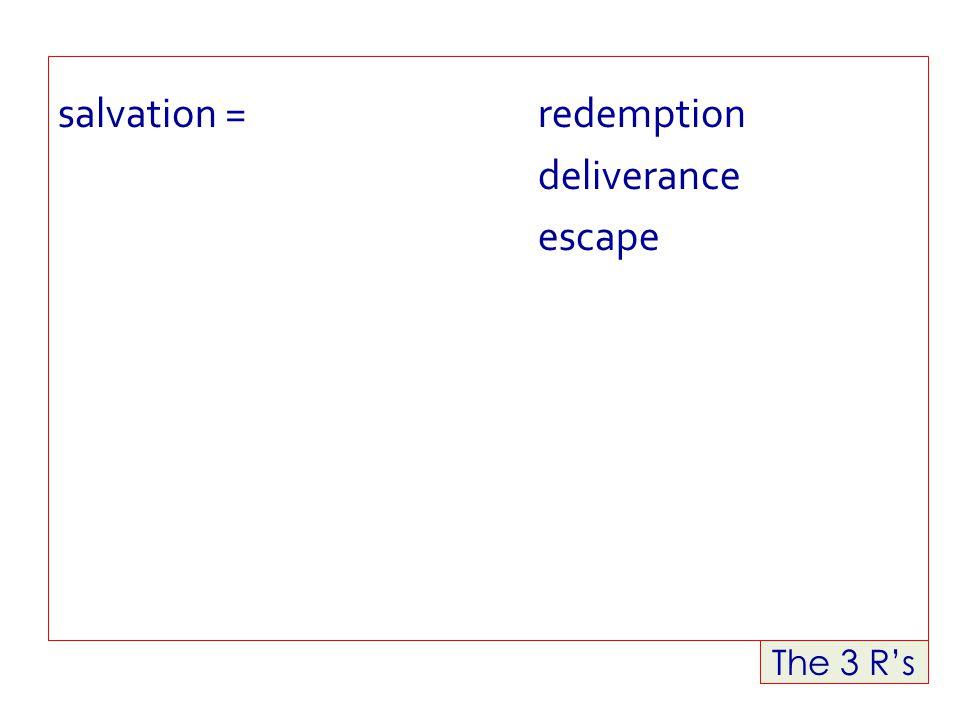 The 3 R's salvation = redemption deliverance escape