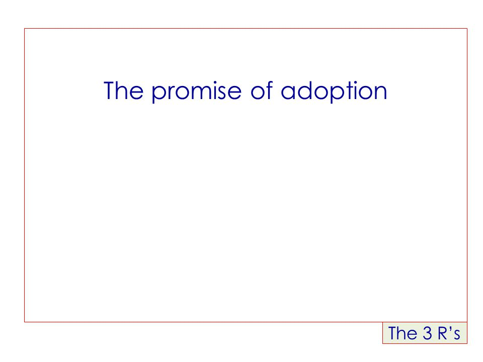 The 3 R's The promise of adoption