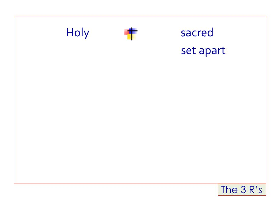The 3 R's Holy sacred set apart