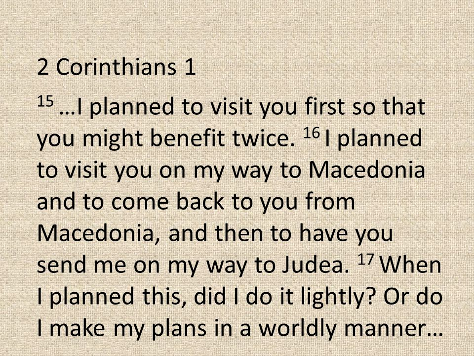 2 Corinthians 1 15 …I planned to visit you first so that you might benefit twice.