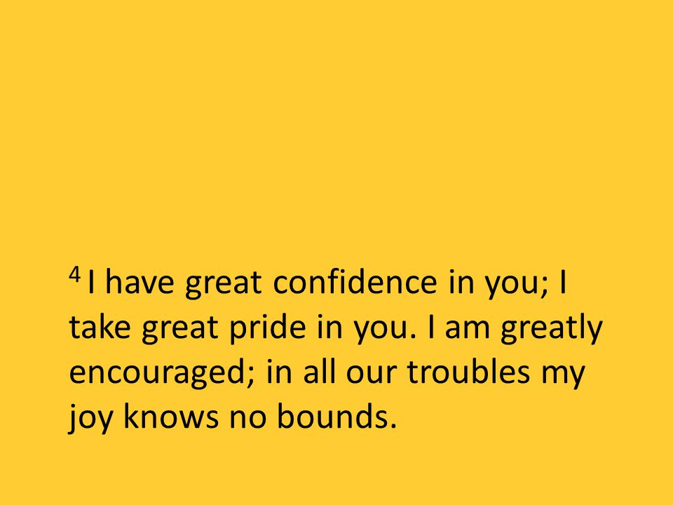 4 I have great confidence in you; I take great pride in you.