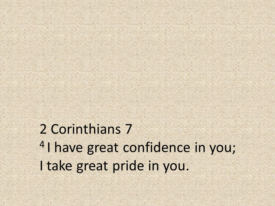 2 Corinthians 7 4 I have great confidence in you; I take great pride in you.